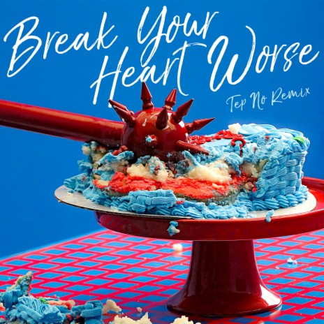 Break Your Heart Worse (Tep No Remix) ft. Tep No