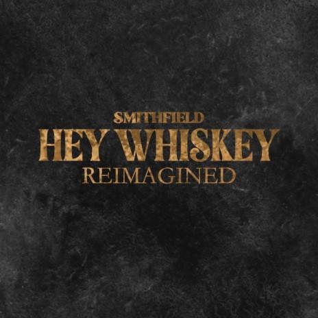 Hey Whiskey (Reimagined)-Boomplay Music
