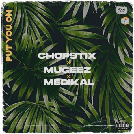 Put You On ft. Mugeez & Medikal