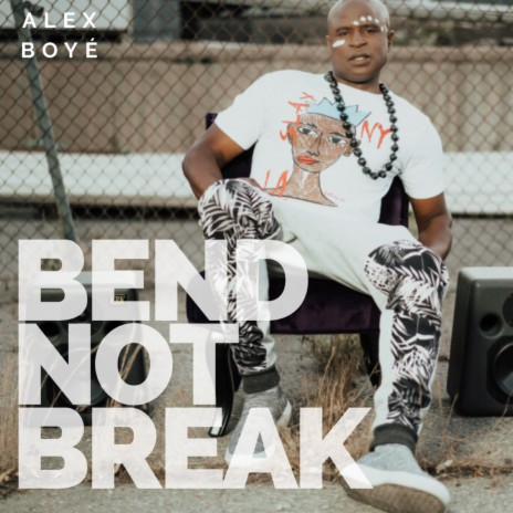 Bend Not Break-Boomplay Music