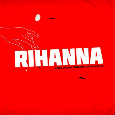 Rihanna ft. Trinkiboy, 6ullet, SHOUL & LIBRA LOGGIA & Shoul