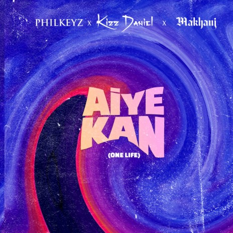 Aiye Kan (One Life) ft. Makhaj & Kizz Daniel