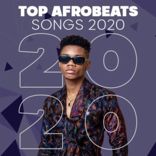 Top Afrobeats Songs 2020