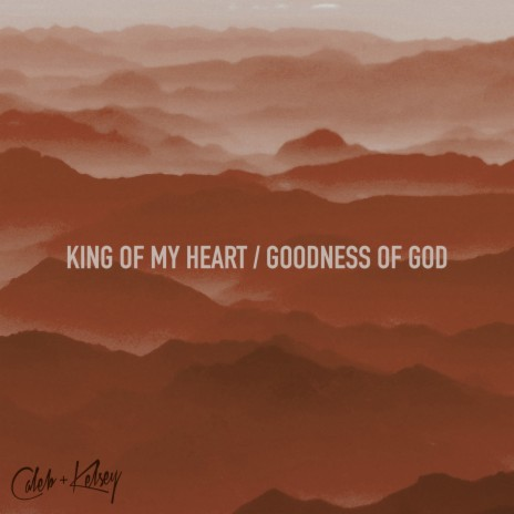 King of My Heart / Goodness of God