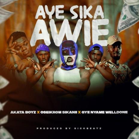 Ay3 Sika Awie ft. Oseikrom Sikanii & Gye Nyame Welldone