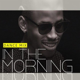 In The Morning (Dance Mix) - Boomplay