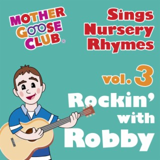 Mother Goose Club Sings Nursery Rhymes Vol. 3: Rockin' with Robby - Boomplay