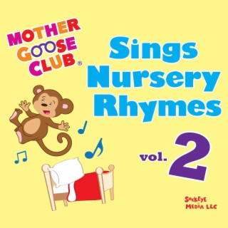 Mother Goose Club Sings Nursery Rhymes Vol. 2 - Boomplay