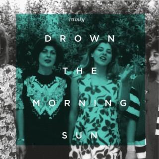 Drown the Morning Sun - Boomplay