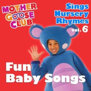 Mother Goose Club Sings Nursery Rhymes, Vol. 6: Fun Baby Songs - Boomplay
