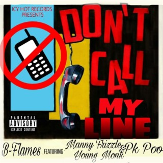Don't Call My Line (feat. Manny Frizzle, Young Monk & Pk Poo) - Boomplay