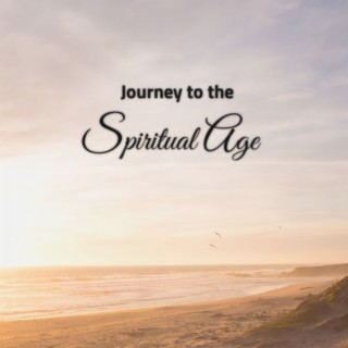 Journey To The Spiritual Age - Boomplay