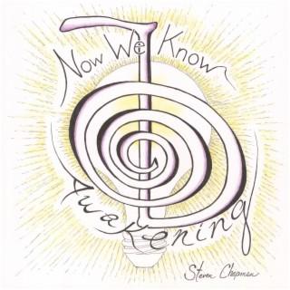 Now We Know (Awakening) - Boomplay