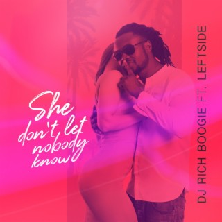 She Don't Let Nobody Know (feat. Leftside) - Boomplay