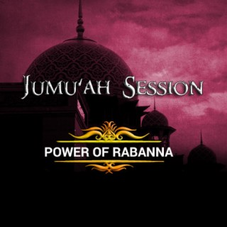 Jumu'ah Session (Power Of Rabanna) - Boomplay