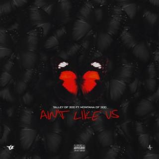 Ain't Like Us (feat. Montana Of 300) - Boomplay