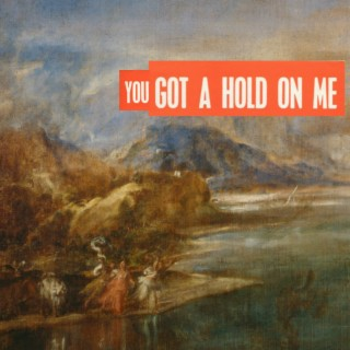 You Got a Hold on Me - Boomplay