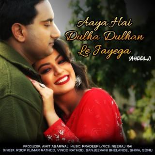 Aaya Hai Dulha Dulhan Le Jayega (Ahddlj) - Boomplay