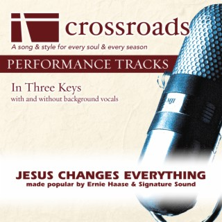 Jesus Changes Everything (Made Popular by Ernie Haase & Signature Sound) Performance Tracks - Boomplay