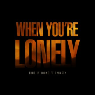 When You're Lonely - Boomplay