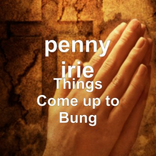 Things Come up to Bung - Boomplay