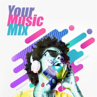 Your Music Mix - Listen on Boomplay For Free