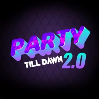 Party Till Dawn 2.0