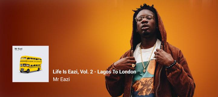 Life Is Eazi, Vol. 2 - Lagos To London - Boomplay
