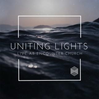 Uniting Lights (Live at Encounter Church) - Boomplay