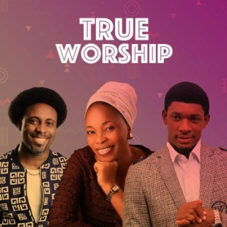 True Worship-Boomplay Music