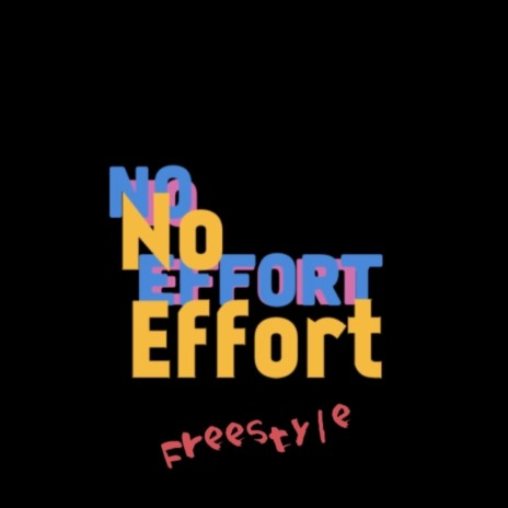 No Effort (Freestyle) ft. Scotia-Boomplay Music