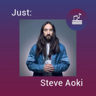 Just: Steve Aoki - Boomplay