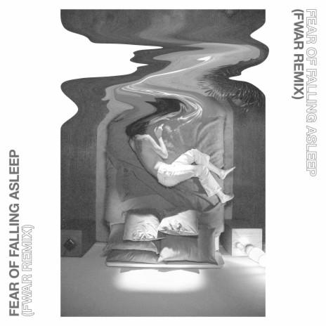 Fear of Falling Asleep (Fwar Remix) ft. Fwar