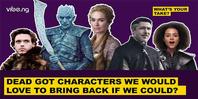 Game Of Thrones: Dead Characters We Would Love To Bring Back If We Could? | #WhatsYourTake - Boomplay