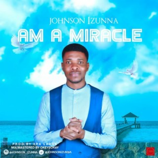Am A Miracle - Boomplay