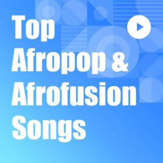Top Afropop & Afrofusion Songs - Boomplay