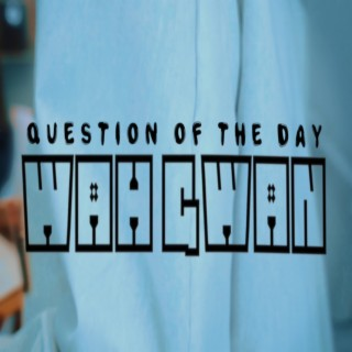 Question of the Day (Wah Gwan) - Boomplay