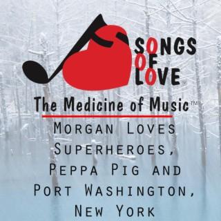 Morgan Loves Superheroes, Peppa Pig and Port Washington, New York