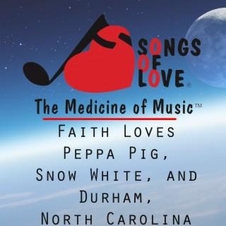 Faith Loves Peppa Pig, Snow White, and Durham, North Carolina