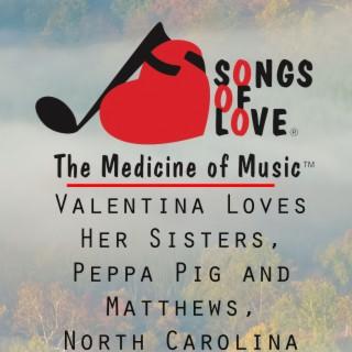 Valentina Loves Her Sisters, Peppa Pig and Matthews, North Carolina