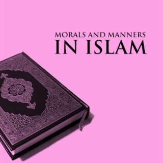 Morals & Manners In Islam - Boomplay