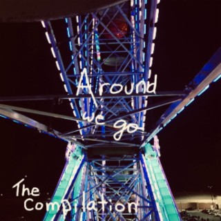 Around We Go - The Compilation - Boomplay