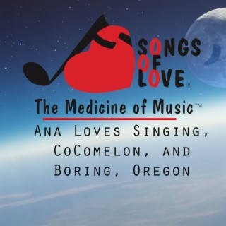 Ana Loves Singing, CoComelon, and Boring, Oregon