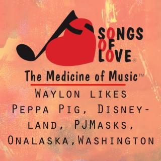Waylon Likes Peppa Pig, Disneyland, Pj Masks, Onalaska, Washington