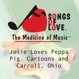 Josie Loves Peppa Pig, Cartoons and Carroll, Ohio