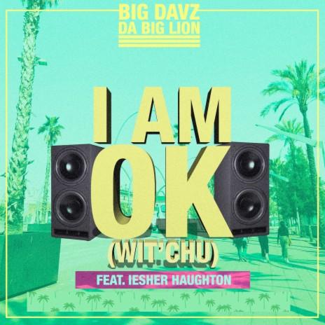 I Am Ok (Wit' Chu) (Carnival Splash)-Boomplay Music