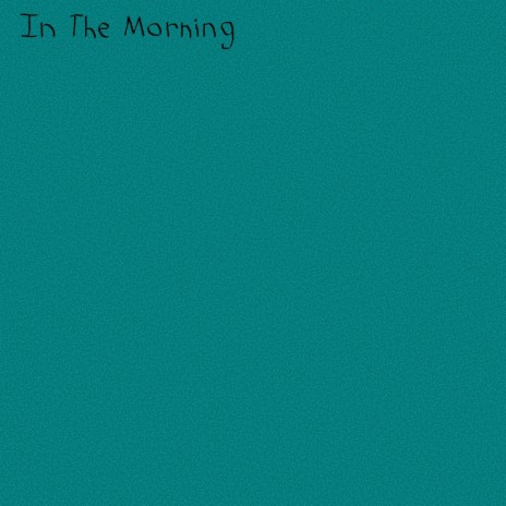 In the Morning ft. The Woodlands-Boomplay Music