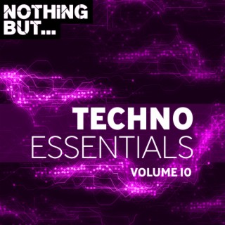 Nothing But... Techno Essentials, Vol. 10 - Boomplay