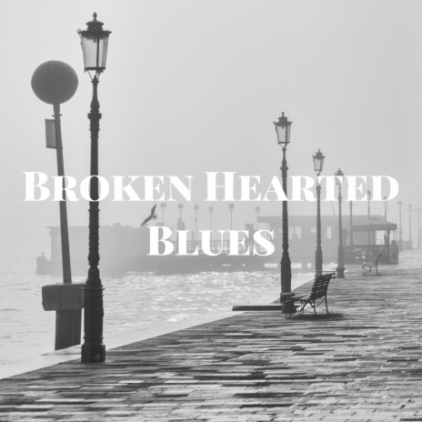 Broken Hearted Blues-Boomplay Music