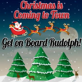 Christmas is Coming to Town - Get on Board Rudolph - Boomplay